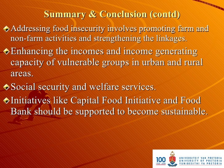 Summary & Conclusion (contd) Addressing food insecurity involves promoting farm and non-farm activities and strengthening ...