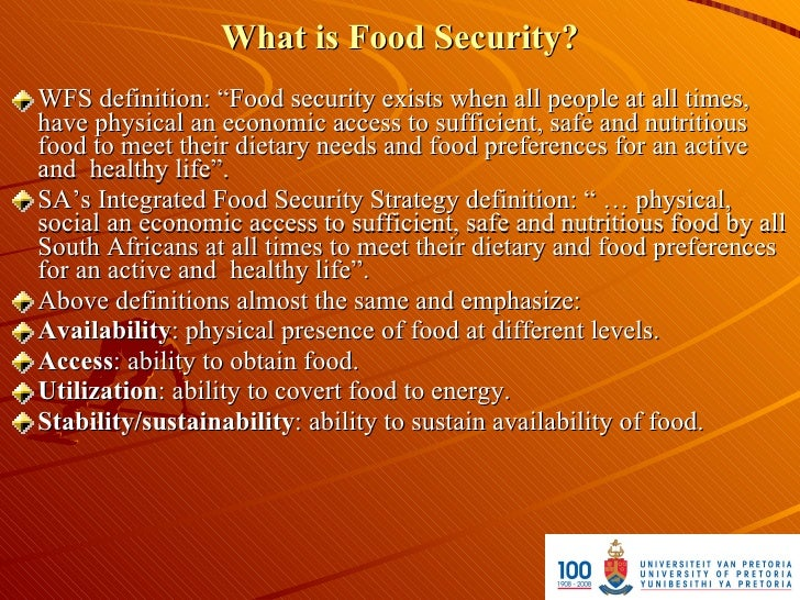 """What is Food Security? WFS definition: """"Food security exists when all people at all times, have physical an economic acces..."""