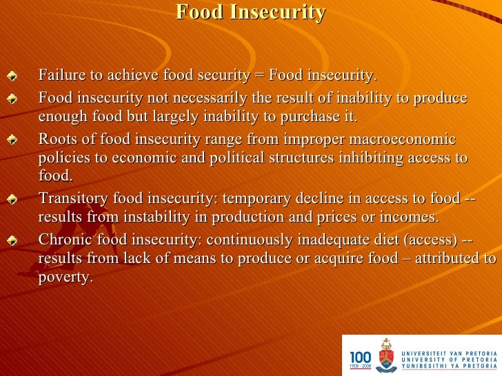 Food Insecurity  Failure to achieve food security = Food insecurity. Food insecurity not necessarily the result of inabili...