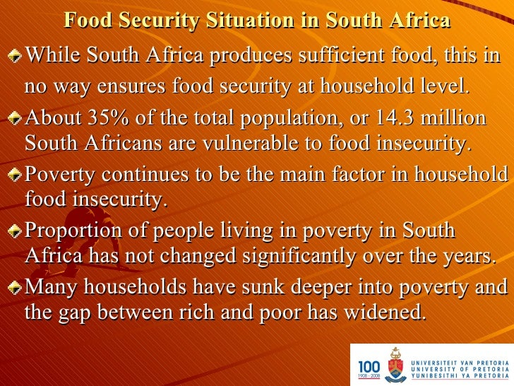 Food Security Situation in South Africa While South Africa produces sufficient food, this in no way ensures food security ...