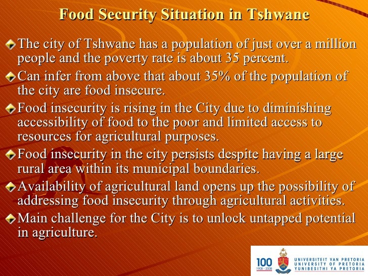 Food Security Situation in Tshwane The city of Tshwane has a population of just over a million people and the poverty rate...