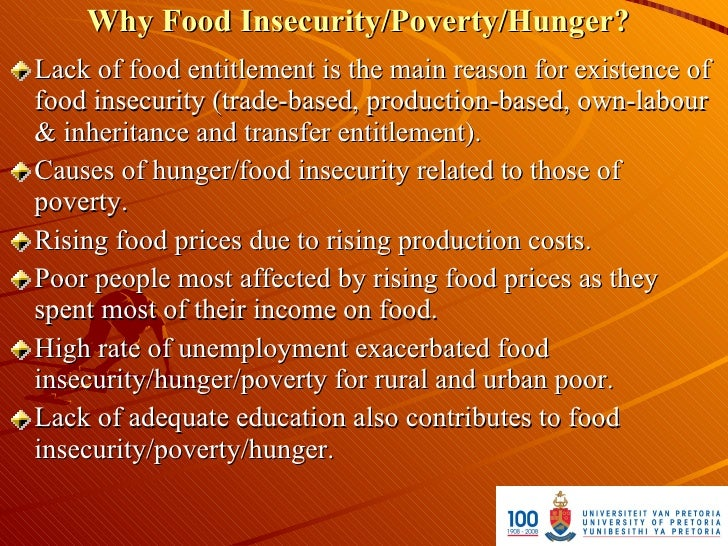 Why Food Insecurity/Poverty/Hunger? Lack of food entitlement is the main reason for existence of food insecurity (trade-ba...