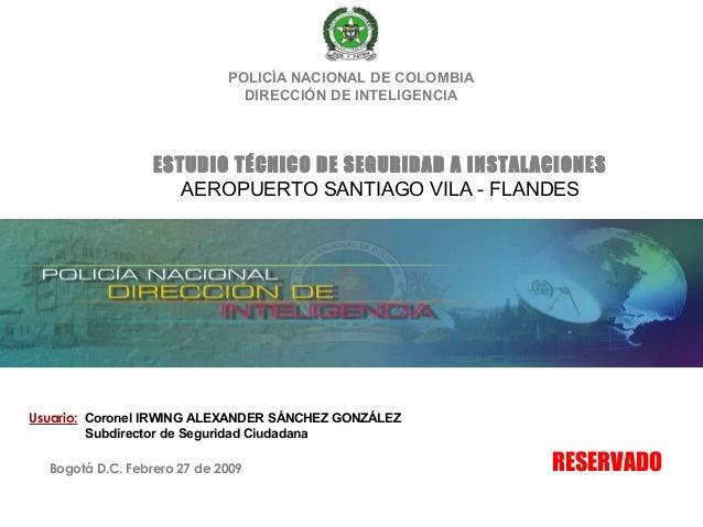ESTUDIO TÉCNICO DE SEGURIDAD A INSTALACIONES AEROPUERTO SANTIAGO VILA - FLANDES POLICÍA NACIONAL DE COLOMBIA DIRECCIÓN DE ...