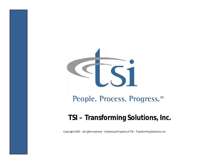 TSI – Transforming Solutions, Inc. Copyright 2009 – all rights reserved - Intellectual Property of TSI – Transforming Solu...