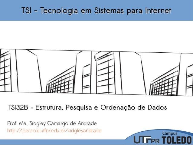 TSI - Tecnologia em Sistemas para InternetTSI - Tecnologia em Sistemas para Internet TSI32B – Estrutura, Pesquisa e Ordena...