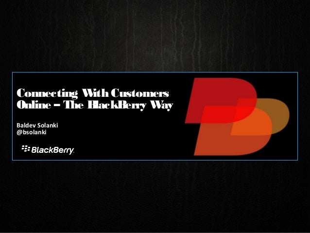 Connecting W Customers              ithOnline – The BlackBerry WayBaldev Solanki@bsolanki