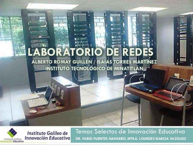 LABORATORIO DE REDES ALBERTO ROMAY GUILLÉN / ISAÍAS TORRES MARTÍNEZ INSTITUTO TECNOLÓGICO DE MINATITLÁN  Temas Selectos de...