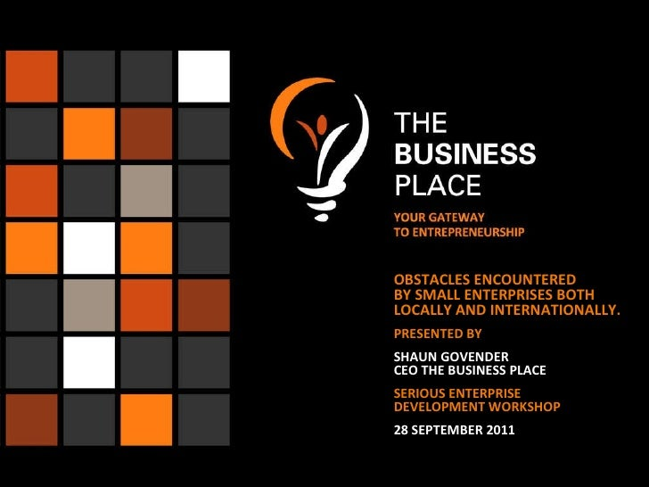 OBSTACLES ENCOUNTERED  BY SMALL ENTERPRISES BOTH  LOCALLY AND INTERNATIONALLY. PRESENTED BY SHAUN GOVENDER CEO THE BUSINES...