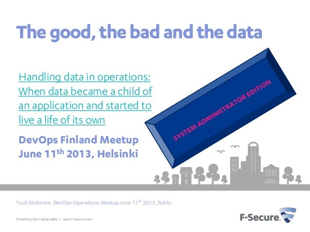 The good, the bad and the data Handling data in operations: When data became a child of an application and started to live...