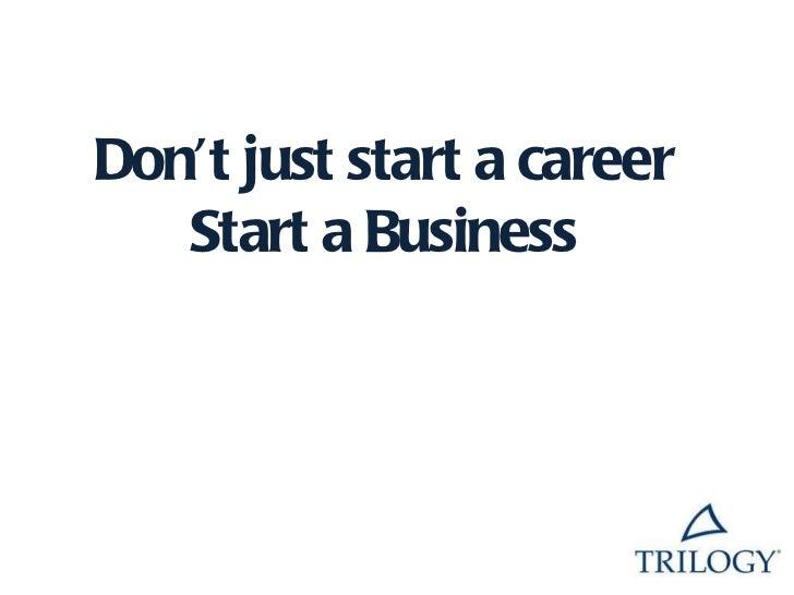 Don't just start a career Start a Business