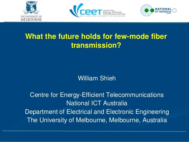 What the future holds for few-mode fiber             transmission?                  William Shieh Centre for Energy-Effici...