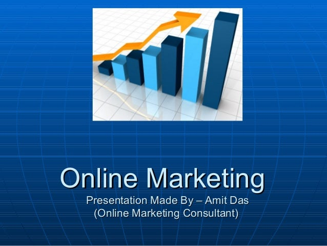 Online MarketingOnline Marketing Presentation Made By – Amit DasPresentation Made By – Amit Das (Online Marketing Consulta...