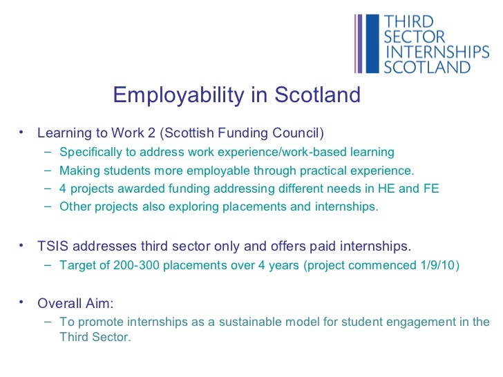 Employability in Scotland•   Learning to Work 2 (Scottish Funding Council)     –   Specifically to address work experience...