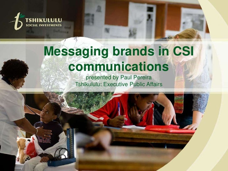 Messaging brands in CSI communicationspresented by Paul Pereira Tshikululu: Executive Public Affairs<br />