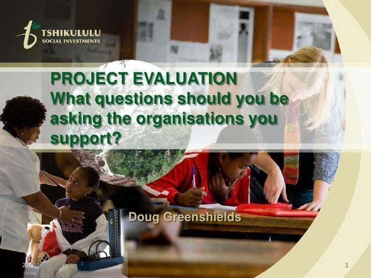 26/02/2010<br />1<br />PROJECT EVALUATION<br />What questions should you be asking the organisations you support?<br />Dou...