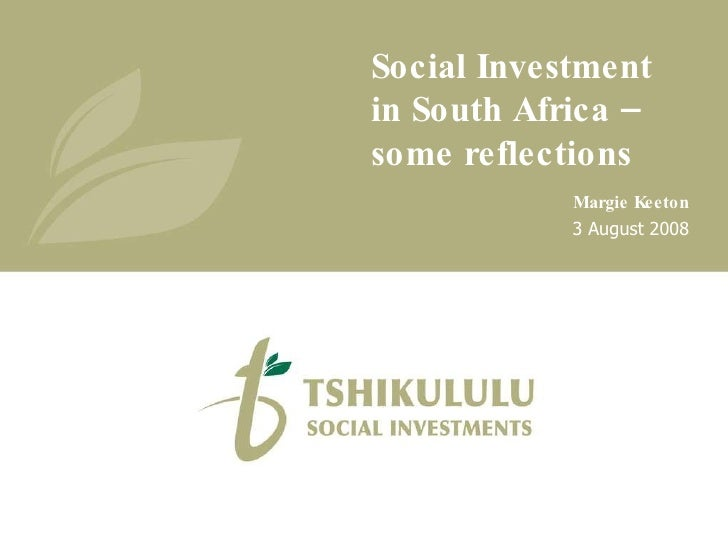 Social Investment in South Africa – some reflections Margie Keeton 3 August 2008