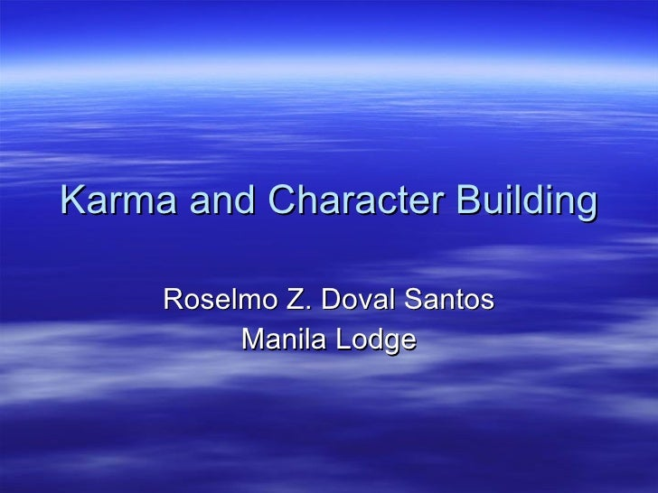 Karma and Character Building Roselmo Z. Doval Santos Manila Lodge