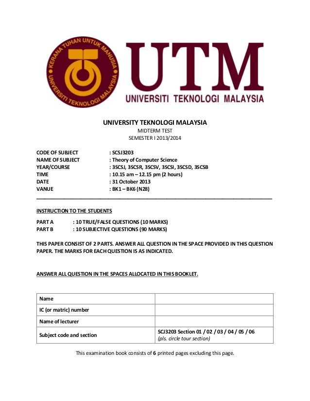 UNIVERSITY TEKNOLOGI MALAYSIA MIDTERM TEST SEMESTER I 2013/2014 CODE OF SUBJECT : SCSJ3203 NAME OF SUBJECT : Theory of Com...