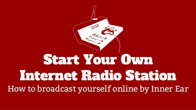 Start Your Own Internet Radio Station  How to broadcast yourself online by Inner Ear