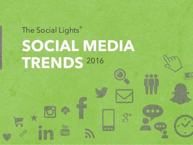 SOCIAL MEDIA TRENDS 2016 The Social Lights®
