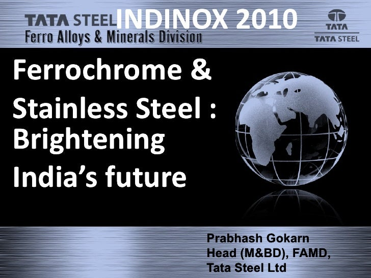INDINOX 2010 Ferrochrome & Stainless Steel : Brightening India's future                 Prabhash Gokarn                 He...