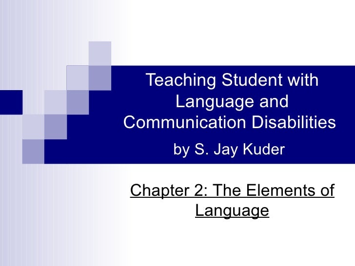 Teaching Student with     Language andCommunication Disabilities      by S. Jay KuderChapter 2: The Elements of        Lan...