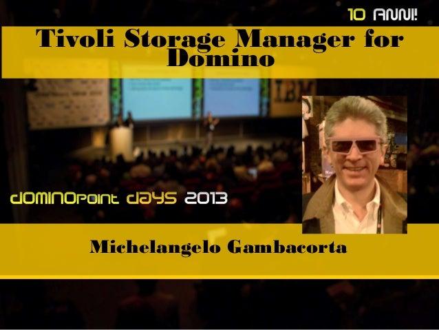 Tivoli Storage Manager for Domino  Michelangelo Gambacorta