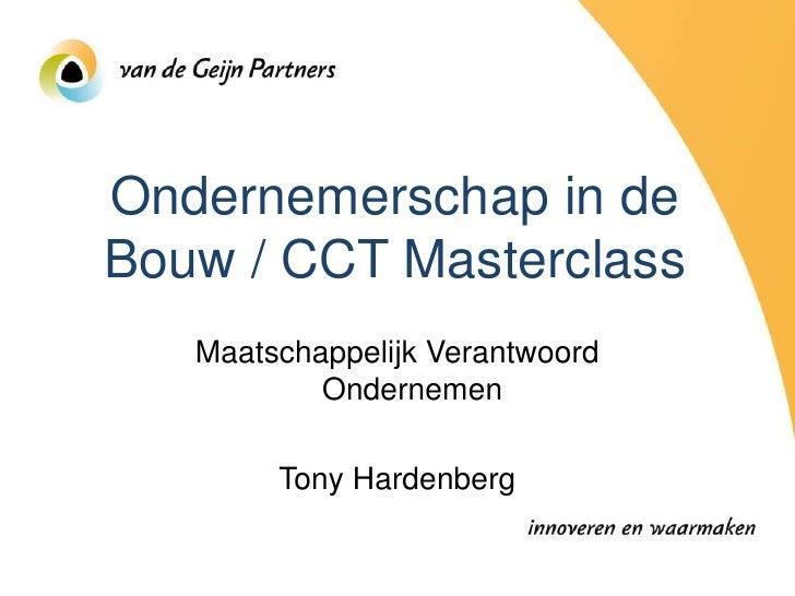 Ondernemerschap in de Bouw / CCT Masterclass    Maatschappelijk Verantwoord            Ondernemen          Tony Hardenberg