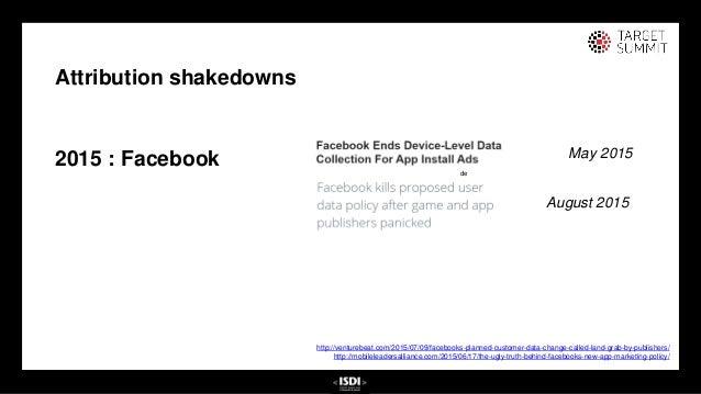 26 26 Attribution shakedowns 2015 : Facebook de http://venturebeat.com/2015/07/09/facebooks-planned-customer-data-change-c...