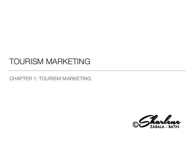 TOURISM MARKETING CHAPTER 1: TOURISM MARKETING