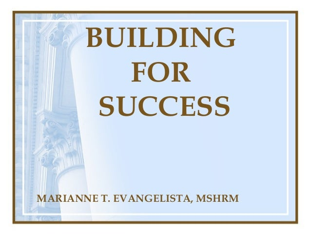 BUILDING FOR SUCCESS MARIANNE T. EVANGELISTA, MSHRM