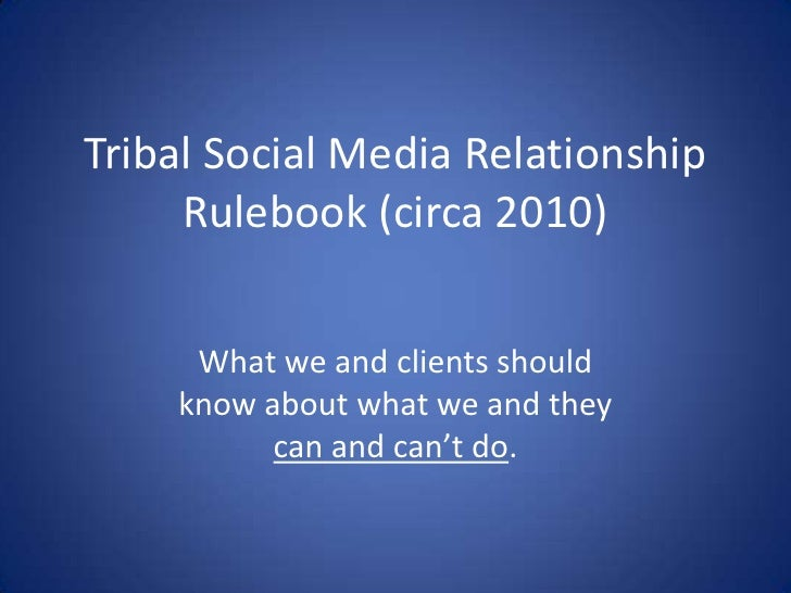 Tribal Social Media RelationshipRulebook (circa 2010)<br />What we and clients should know about what we and they can and ...