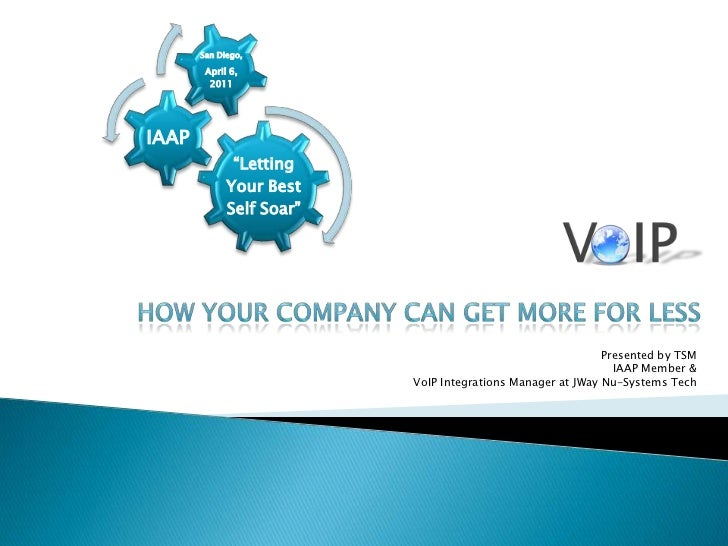 VoIP<br />How Your Company Can Get More for Less<br />Presented by TSM<br />                     IAAP Member &<br />      ...
