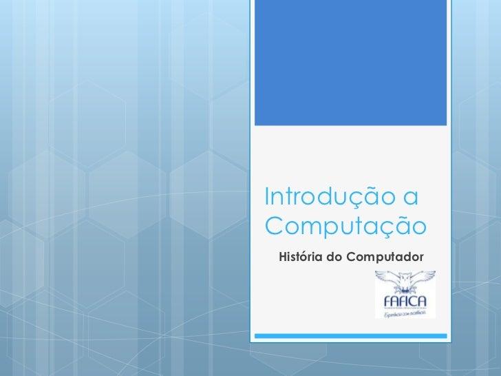Introdução aComputação História do Computador