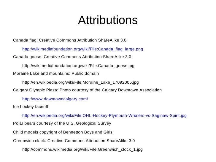 Attributions <ul><li>Canada flag: Creative Commons Attribution ShareAlike 3.0  </li><ul><li>http://wikimediafoundation.org...