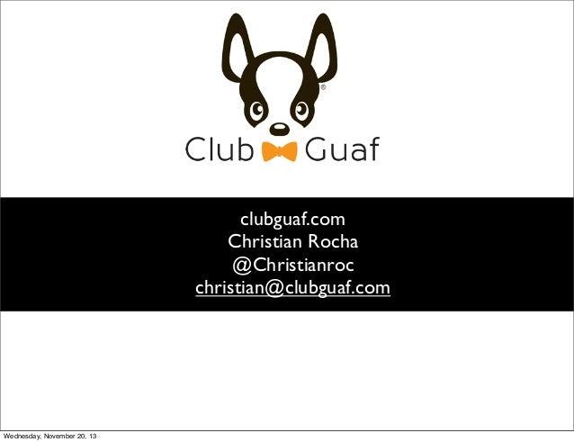 clubguaf.com Christian Rocha @Christianroc christian@clubguaf.com  Wednesday, November 20, 13