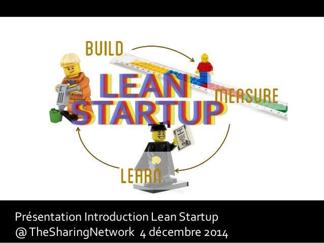 Présentation Introduction Lean Startup  @ TheSharingNetwork 4 décembre 2014