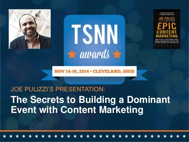 @JoePulizzi  JOE PULIZZI'S PRESENTATION:  The Secrets to Building a Dominant  Event with Content Marketing