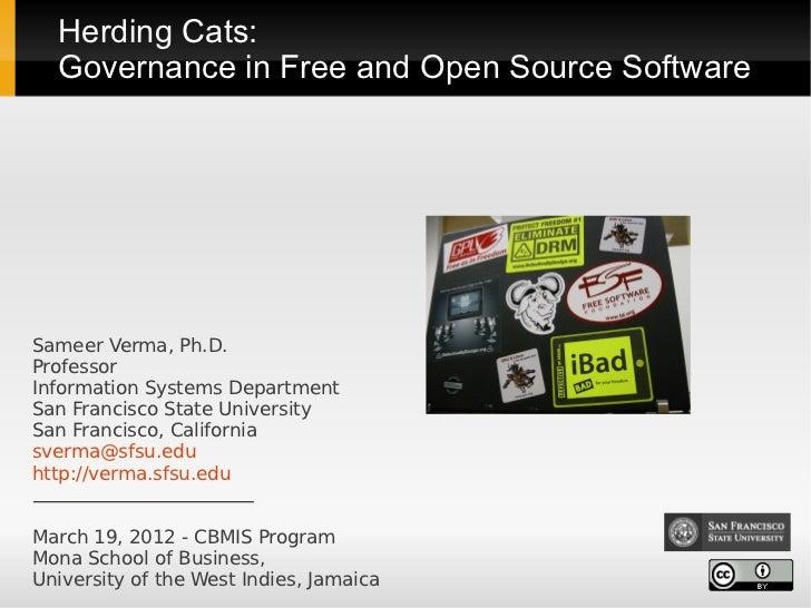Herding Cats:  Governance in Free and Open Source SoftwareSameer Verma, Ph.D.ProfessorInformation Systems DepartmentSan Fr...
