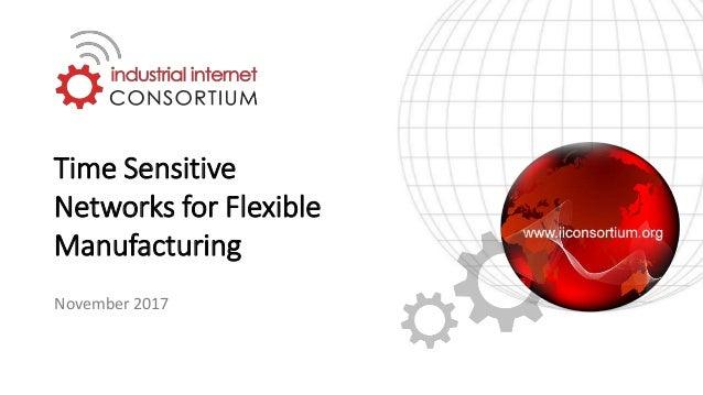 Time Sensitive Networks for Flexible Manufacturing November 2017