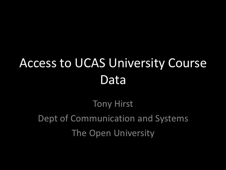 Access to UCAS University Course Data<br />Tony Hirst<br />Dept of Communication and Systems<br />The Open University<br />