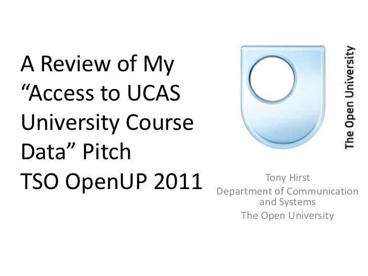 """A Review of My """"Access to UCAS University Course Data"""" PitchTSO OpenUP 2011<br />Tony Hirst<br />Department of Communicati..."""