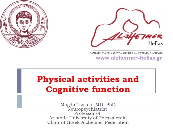 Physical activities and Cognitive function Magda Tsolaki, MD, PhD Neuropsychiatrist  Professor of  Aristotle University of...