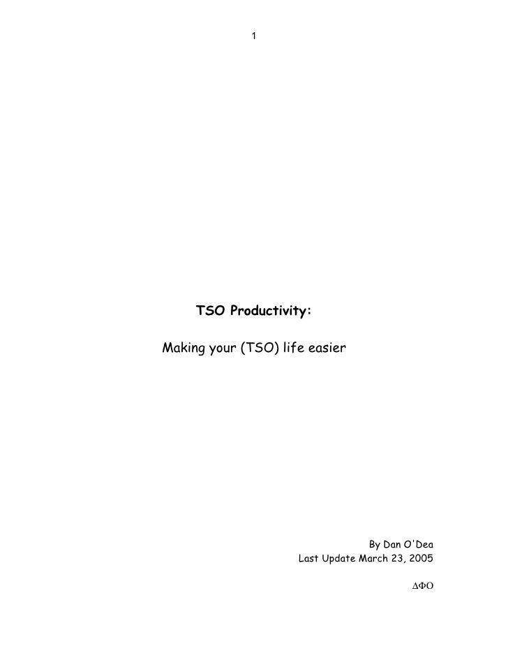 1          TSO Productivity:  Making your (TSO) life easier                                       By Dan O'Dea            ...