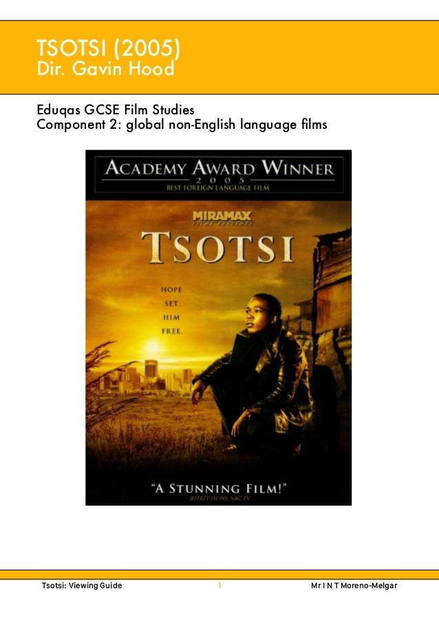 Tsotsi: Viewing Guide 1 Mr I N T Moreno-Melgar TSOTSI (2005) Dir. Gavin Hood Eduqas GCSE Film Studies Component 2: global ...