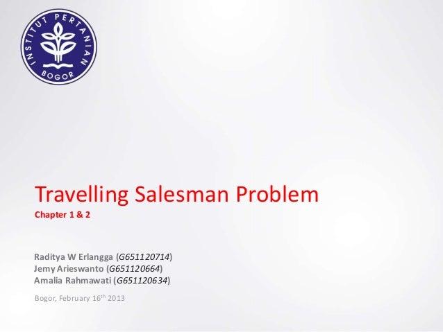 Travelling Salesman ProblemChapter 1 & 2Raditya W Erlangga (G651120714)Jemy Arieswanto (G651120664)Amalia Rahmawati (G6511...
