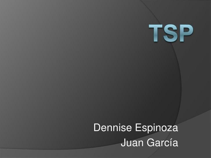 Dennise Espinoza     Juan García