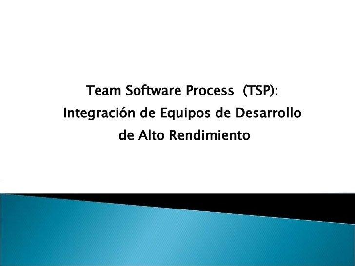 Team Software Process  (TSP):  Integración de Equipos de Desarrollo  de Alto Rendimiento