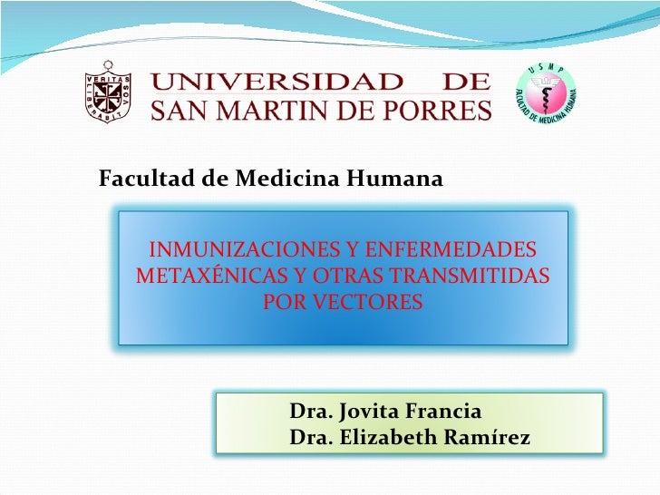 <ul><li>Facultad de Medicina Humana </li></ul>Dra. Jovita Francia  Dra. Elizabeth Ramírez INMUNIZACIONES Y ENFERMEDADES ME...