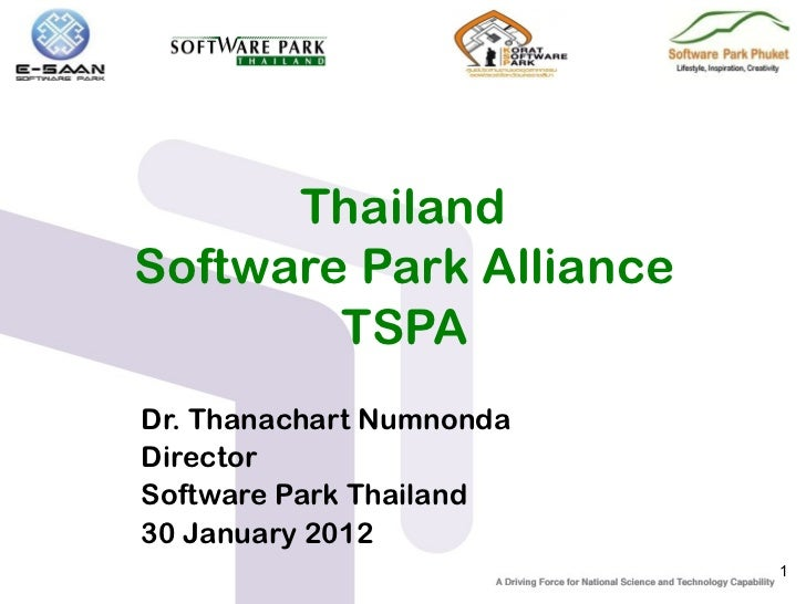 ThailandSoftware Park Alliance        TSPADr. Thanachart NumnondaDirectorSoftware Park Thailand30 January 2012            ...